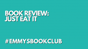 BOOK REVIEW: JUST EAT IT #EMMYSBOOKCLUB