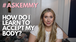 HOW DO I LEARN TO ACCEPT MY BODY? #ASKEMMY