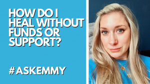 HOW DO I HEAL WITHOUT FUNDS OR SUPPORT? #ASKEMMY