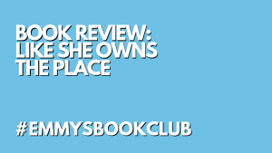 BOOK REVIEW: LIKE SHE OWNS THE PLACE #EMMYSBOOKCLUB