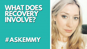 WHAT DOES RECOVERY INVOLVE? #ASKEMMY